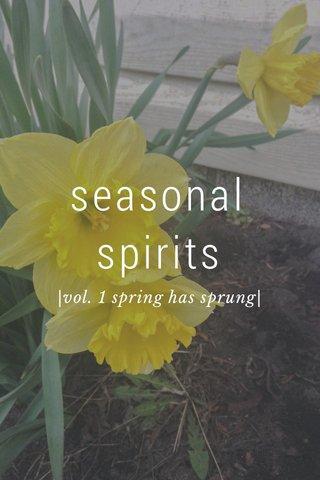 seasonal spirits |vol. 1 spring has sprung|
