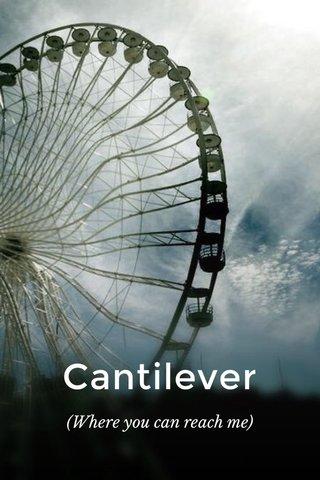 Cantilever (Where you can reach me)