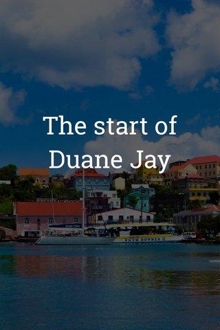 The start of Duane Jay
