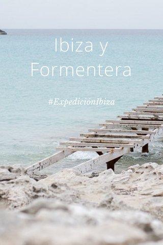 Ibiza y Formentera #ExpediciónIbiza