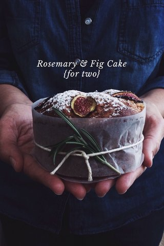 Rosemary & Fig Cake {for two}