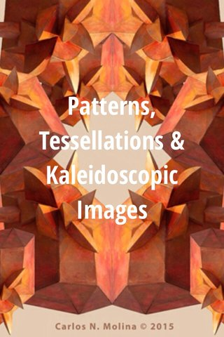 Patterns, Tessellations & Kaleidoscopic Images