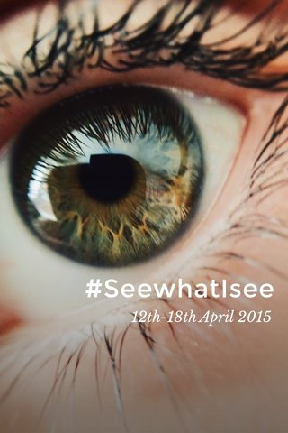 #SeewhatIsee 12th-18th April 2015