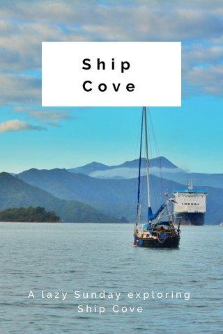 Ship Cove A lazy Sunday exploring Ship Cove