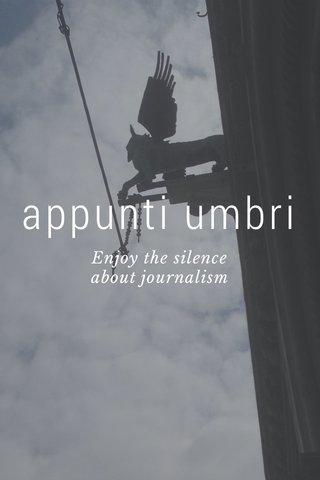 appunti umbri Enjoy the silence about journalism