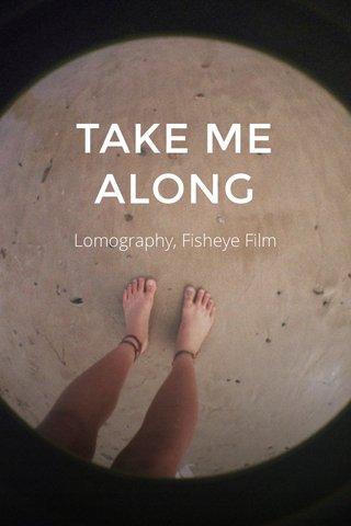 TAKE ME ALONG Lomography, Fisheye Film