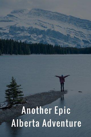 Another Epic Alberta Adventure
