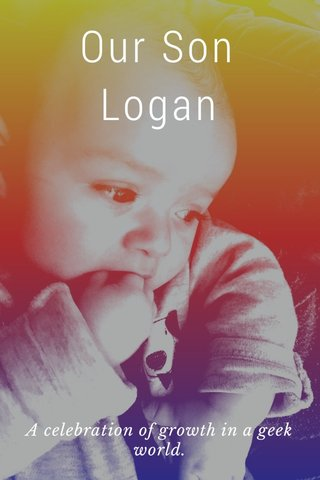 Our Son Logan A celebration of growth in a geek world.