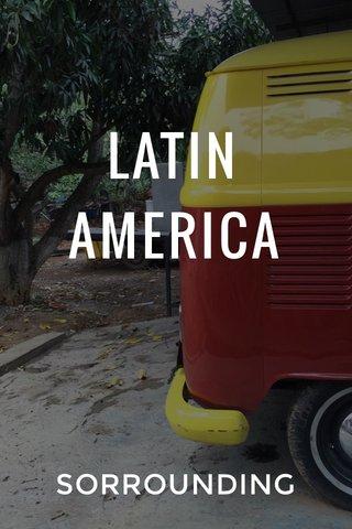 LATIN AMERICA SORROUNDING