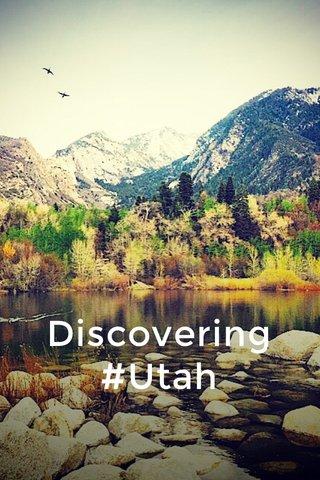 Discovering #Utah