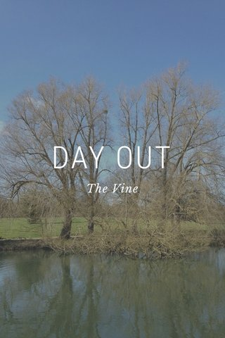 DAY OUT The Vine