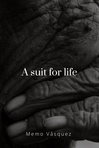 A suit for life Memo Vásquez