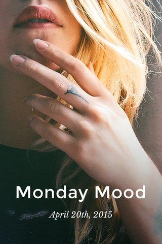 Monday Mood April 20th, 2015