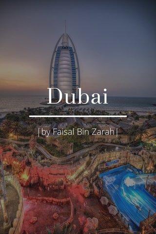 Dubai |by Faisal Bin Zarah|