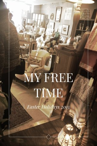 MY FREE TIME | Easter Holidays 2015 |