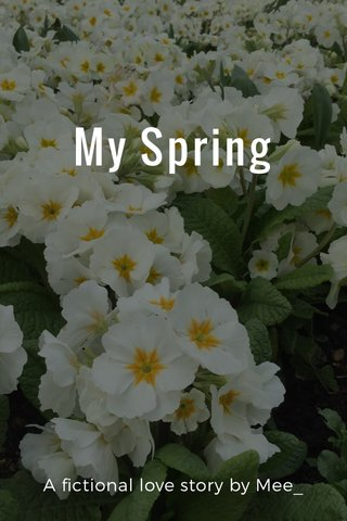 My Spring A fictional love story by Mee_