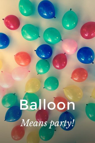 Balloon Means party!