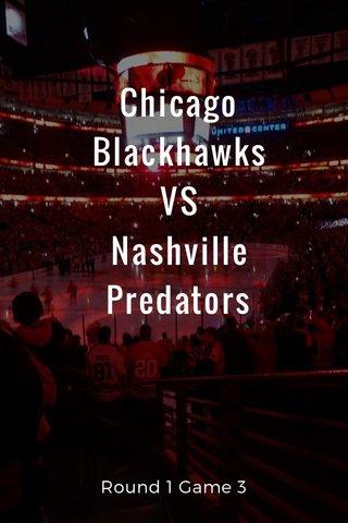 Chicago Blackhawks VS Nashville Predators Round 1 Game 3