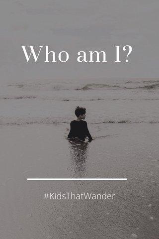 Who am I? #KidsThatWander