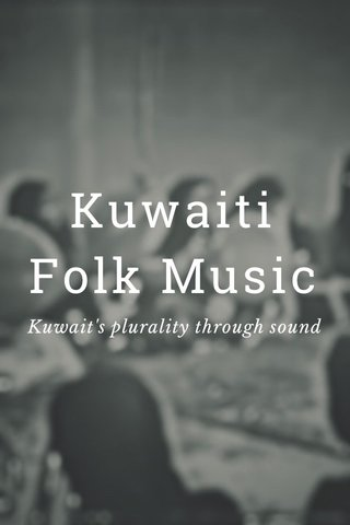 Kuwaiti Folk Music Kuwait's plurality through sound