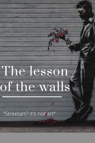 """The lesson of the walls """"Streetart? It's not art"""""""