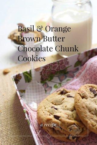 Basil & Orange Brown Butter Chocolate Chunk Cookies   a recipe  