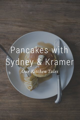 Pancakes with Sydney & Kramer Our Kitchen Tales
