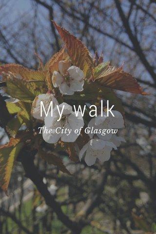 My walk The City of Glasgow