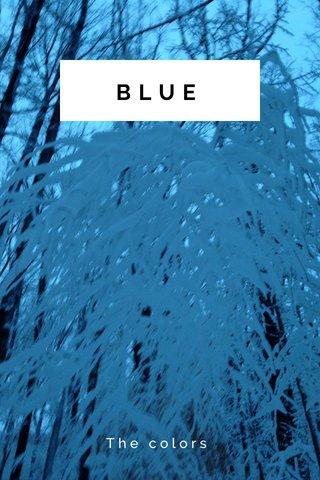 BLUE The colors