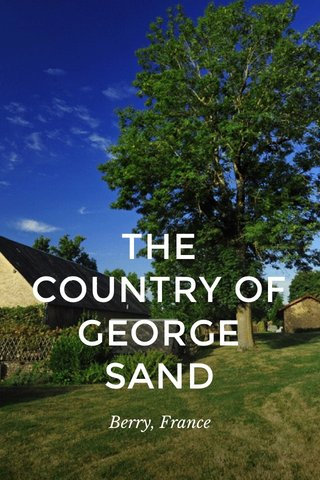 THE COUNTRY OF GEORGE SAND Berry, France