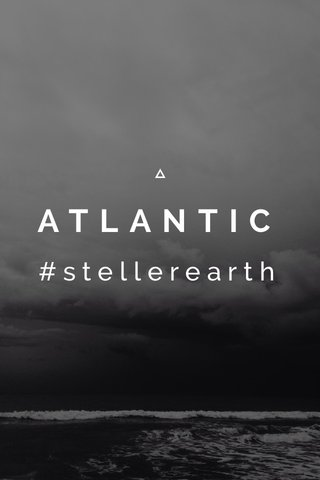 ATLANTIC #stellerearth