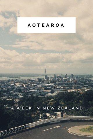 AOTEAROA A WEEK IN NEW ZEALAND