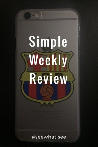 Simple Weekly Review #seewhatisee