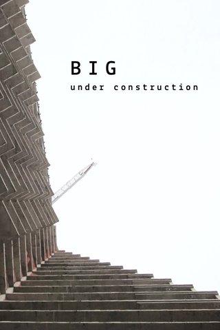 BIG under construction