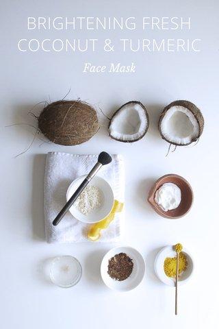 BRIGHTENING FRESH COCONUT & TURMERIC Face Mask