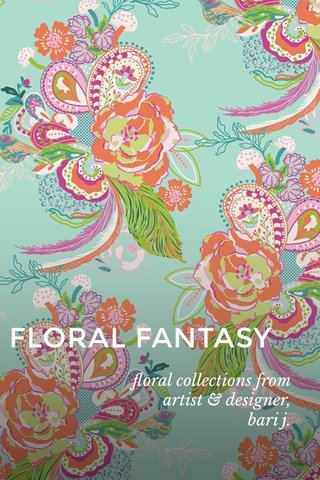 FLORAL FANTASY floral collections from artist & designer, bari j.