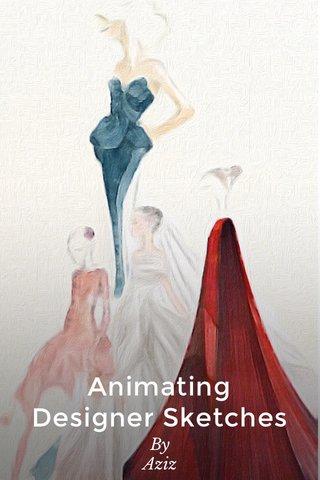 Animating Designer Sketches By Aziz