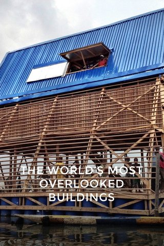 THE WORLD'S MOST OVERLOOKED BUILDINGS