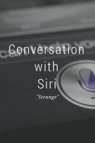 "Conversation with Siri ""Strange"""