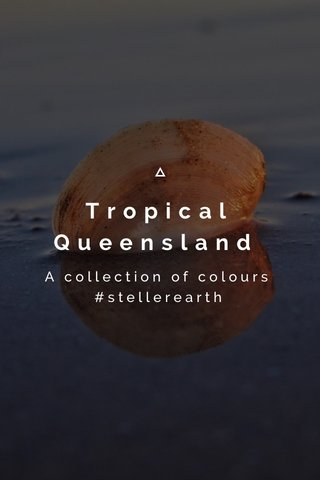 Tropical Queensland A collection of colours #stellerearth