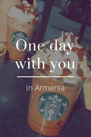 One day with you In Armenia