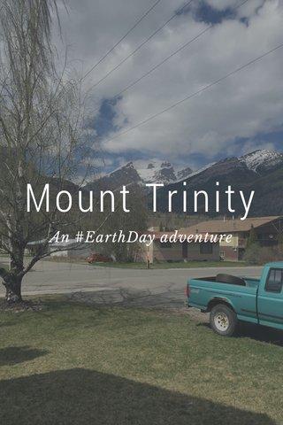Mount Trinity An #EarthDay adventure
