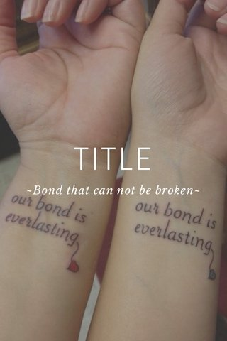 TITLE ~Bond that can not be broken~