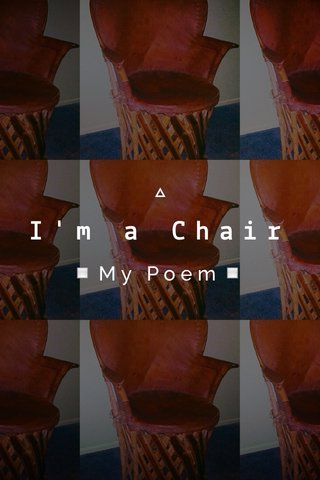 I'm a Chair ▫️My Poem▫️
