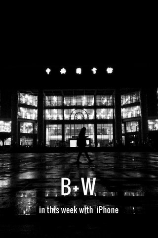 B+W in this week with iPhone