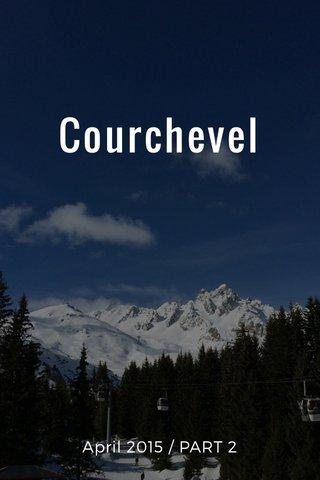 Courchevel April 2015 / PART 2