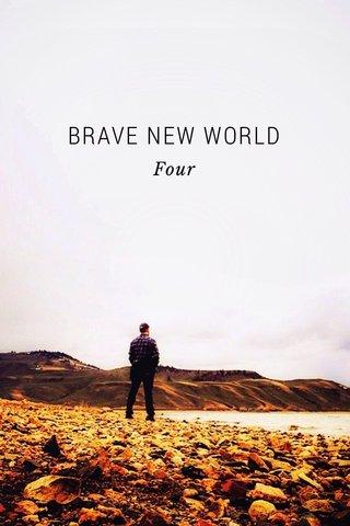 BRAVE NEW WORLD Four