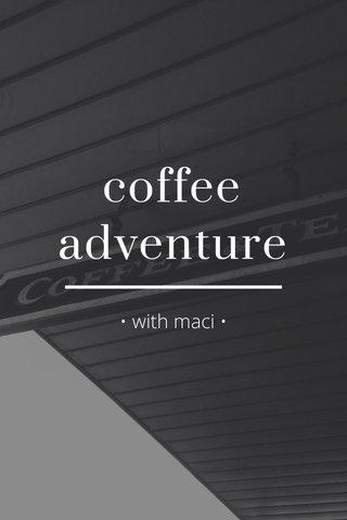 coffee adventure • with maci •