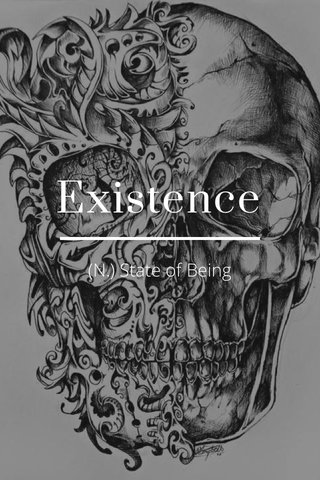 Existence (N.) State of Being