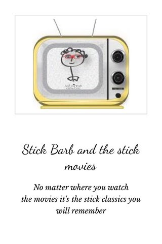 Stick Barb and the stick movies